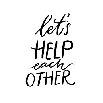 Let's help each other. Support quote, positive inspirational saying during crisis and coronavirus pandemia. Volunteer and charity slogan. Vector handwritten phrase.