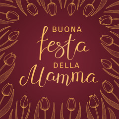 Card, banner design with tulip flowers frame, Italian text Buona Festa Della Mamma, Happy Mothers Day. Gold on pink background. Hand drawn vector illustration. Design concept for holiday print.