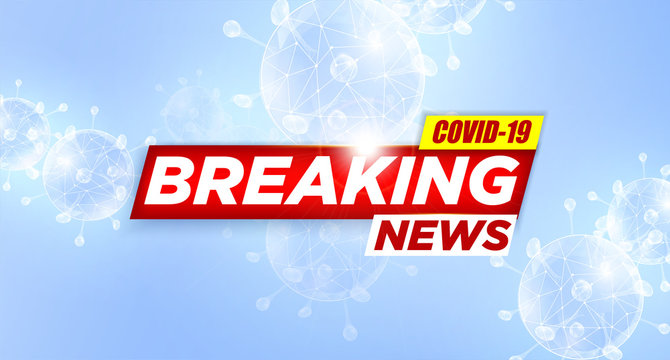 Breaking News report COVID-19, Corona virus outbreak and influenza in 2020. Bright red headline with inscription BREAKING NEWS on blue with abstract COVID-19 virus. Coronavirus Concept Vector