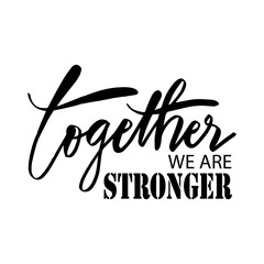Together we are stronger. Motivational quote.