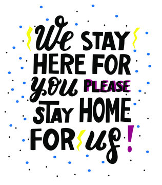 """We stay here for you please stay home for us. Coronavirus medical flashmob. Hand lettering.  stay home for us"""". Quarantine covid-19."""