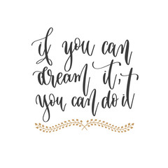 Zelfklevend Fotobehang Positive Typography if you can dream it, you can do it - hand lettering inscription positive quote, motivation and inspiration phrase