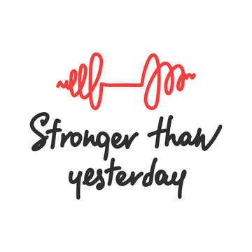 Vector poster with hand drawn unique lettering design element for wall art, decoration, t-shirt prints. Stronger than yesterday. Gym motivational and inspirational quote, handwritten typography.