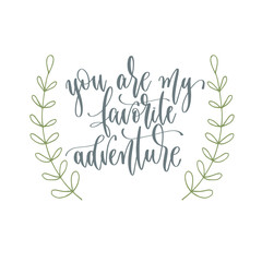 Poster Positive Typography you are my favorite adventure - hand lettering inscription text positive quote for camping adventure design