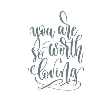 You are so worth loving - hand lettering inscription text positive quote