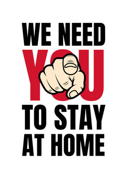 We need you to stay at home. Encourage social distancing among people to stay protected from harmful germs. Poster design to prevent the spread of viruses. Covid-19 pandemic. New coronavirus outbreak.