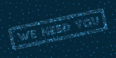 We need you word in digital style. Glowing geometric we need you badge. Astonishing vector illustration.