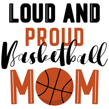 Loud And Proud Basketball Mom. Mother's day t shirt design, Basketball Life. Inspirational quote, Basketball Mama Shirt Print. T shirt print, postcard, banner design element.