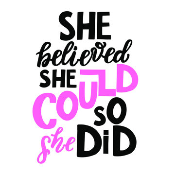 She believed she could, so she did.  Motivation and inspirational hand lettering quote. Element for card, t-shirt, print, poster, sticker