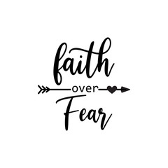 Faith quote lettering typography. Faith over fear