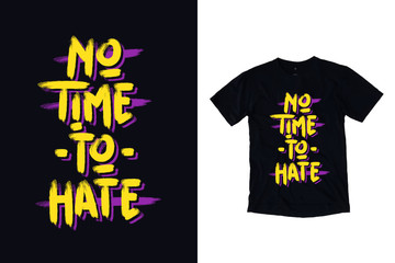 No time to hate modern typography quote black t shirt design