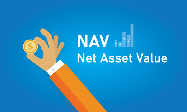 NAV Net Asset Value the net value of an entity and is calculated as the total assets minus liabilities