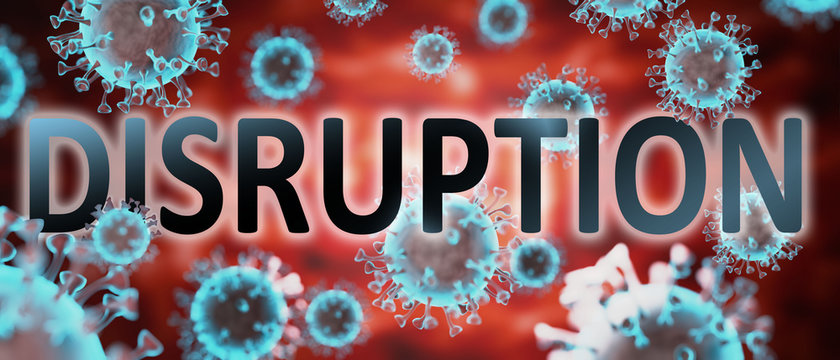 covid and disruption, pictured by word disruption and viruses to symbolize that disruption is related to corona pandemic and that epidemic affects disruption a lot, 3d illustration