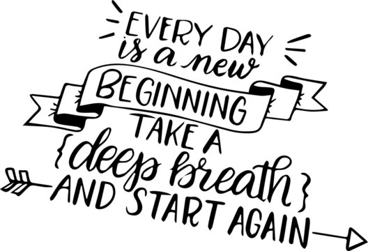 everyday is a new beginning take a deep breath and start again motivational hand lettering typography quotes composition art vector