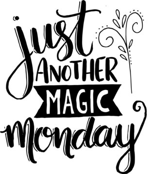 just another magic monday motivational hand lettering typography quotes composition art vector
