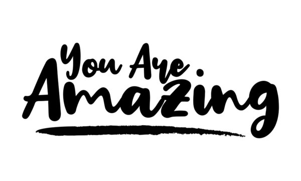 You Are Amazing - inspirational quote, typography art with brush texture. Black vector phase isolated on white  background. Lettering for posters, cards design, T-Shirts.