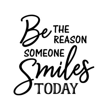 Be The Reason Someone Smiles Today Svg files.