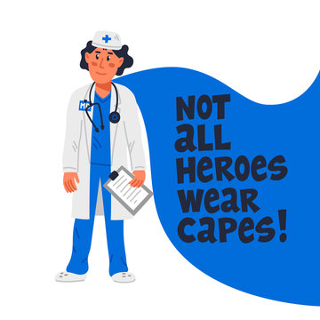 Hero doctor concept. Confident doctor with cape and not all heroes weat capes text. Medical team in conditions of coronavirus pandemic, covd-19 quarantine. Flat style vector illustration.