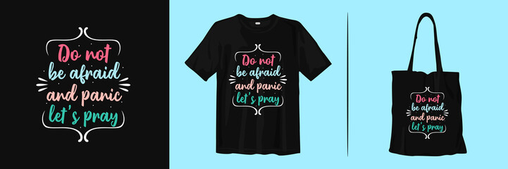 Do not be afraid and panic, let,s pray. Inspiring quotes fir t-shirt tote bag for merchandise
