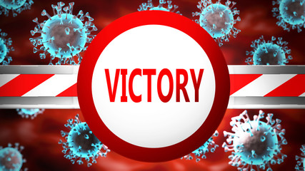 Victory and covid, pictured by word Victory and viruses to symbolize that Victory is related to coronavirus pandemic, 3d illustration