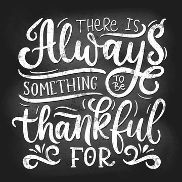 There is always something to be thankful for vector illustration. Chalk poster with inspirational lettering flat style. Calligraphy concept. Isolated on black