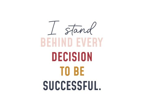 I stand behind every decision to be successful vector illustration. Colourful letters flat style. Inspirational quote concept. Isolated on white background