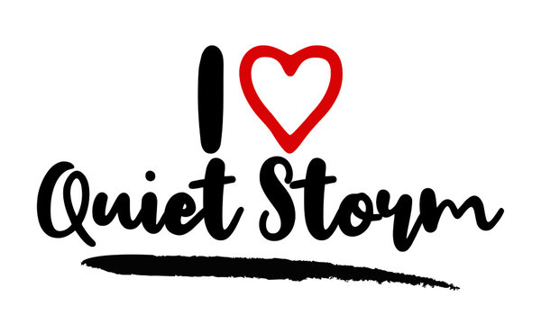 I Love Quiet Storm Calligraphy Lettering for posters, cards design, T-Shirts.