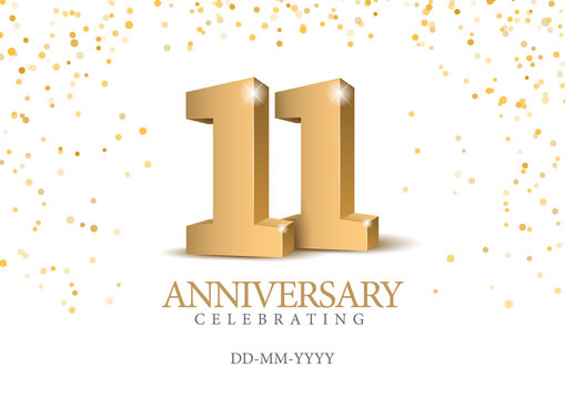 Anniversary 11. gold 3d numbers. Poster template for Celebrating 11th anniversary event party. Vector illustration
