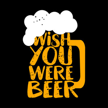 Wish you were beer - funny Saint Patrik's Day inspirational lettering design for Octoberfest, flyers, t-shirts, cards, invitations, stickers, banners, gifts. Hand painted brush pen modern Irish