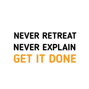 Never explain, Get it Done. Creative yellow quote, motivational poster, success quotation
