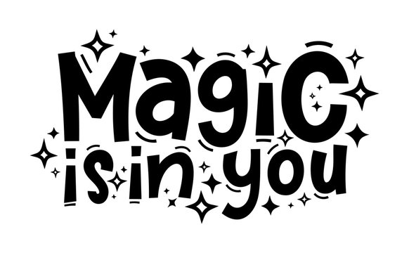 MAGIC IS IN YOU hand drawn typography quote phrase. Motivation, inspirational vector design for print on tee, card, banner, poster, hoody. Modern font calligraphy style phrase - magic is in you.