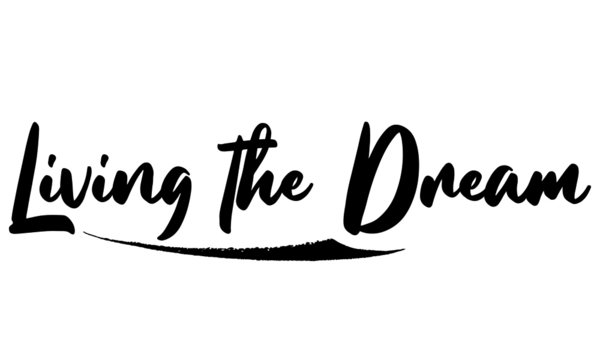 Living the Dream Phrase Saying Quote Text or Lettering. Vector Script and Cursive Handwritten Typography  For Designs Brochures Banner Flyers and T-Shirts.
