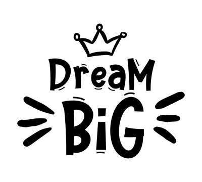 DREAM BIG. Typography, motivation, inspirational vector design for print on tee, card, banner, poster, hoody. Dream big text design. Modern font calligraphy style phrase - dream big.