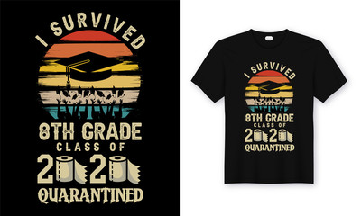 I Survived 8th Grade Class of 2020 Quarantined. Graduation T-Shirt design, Poster & Background.
