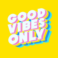 Foto op Canvas Positive Typography Good vibes only motivational poster 3d bold colorful modern typography. Inspirational positive sign. Quote typographic template. Vector 10 eps