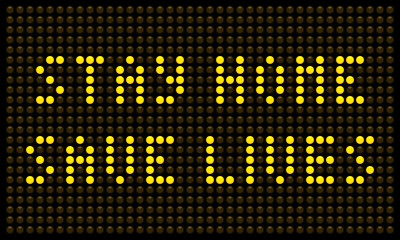 Stay Home Save Lives Message on a LED Board. EPS8 Vector