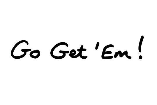 Go Get 'Em!