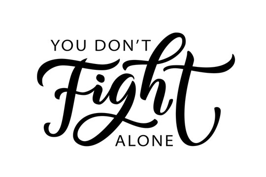 YOU DO NOT FIGHT ALONE. We will get thru this together. Coronavirus concept. Stronger together. Moivation quote. Stay strong. Vector text. Fight cancer. Hope. Together we can overcome. Charity