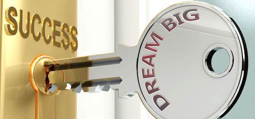 Dream big and success - pictured as word Dream big on a key, to symbolize that Dream big helps achieving success and prosperity in life and business, 3d illustration