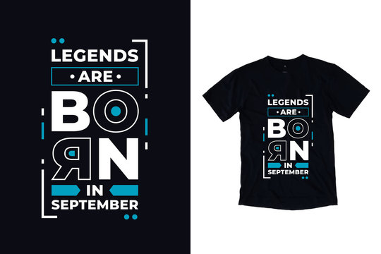 Legends are born in september modern typography t shirt design quotes