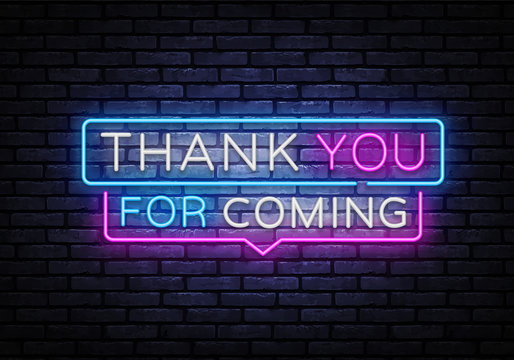 Thank you for coming Neon Sign Vector. Thank you Neon inscription, design template, modern trend design, night signboard, night bright advertising, light banner, light art. Vector illustration