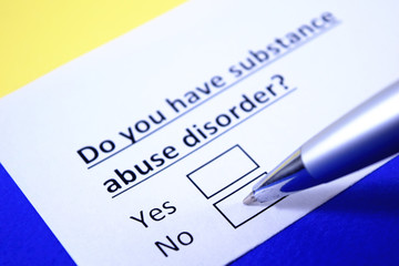 Do you have substance abuse disorder? Yes or no?