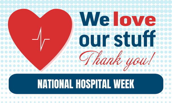 National Hospital Week background, text We Love Our Stuff. Thank You! Poster, template, card, banner, background
