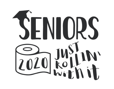 Seniors Class of 2020 lettering with toilet pape and graduation cap. 2020 Just Rollin with It. Coronavirus quarantine. Funny graduation design. Vector template for greeting card, banner, t-shirt.