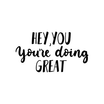 Hey you youre doing great inspirational card vector illustration. Ink handwritten lettering flat style. Good job and well done concept. Isolated on white background