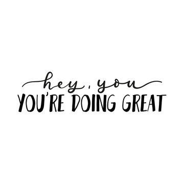 Hey you youre doing great inspirational card vector illustration. Motivational expression flat style. Believe in you. Good job. Well done. Isolated on white background