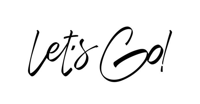 Handwritten Type lettering of Let's Go on white background.