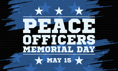 Peace Officers Memorial Day. Celebrated in May 15 in the United States. In honor of the police. Part of National Police Week. Background, poster, card, banner design.