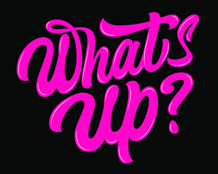 What's Up pink vector lettering sign on black background