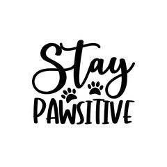 Stay Pawsitive- funny text with pawprint. Good for t shirt print, poster, greeting card, and gift design.